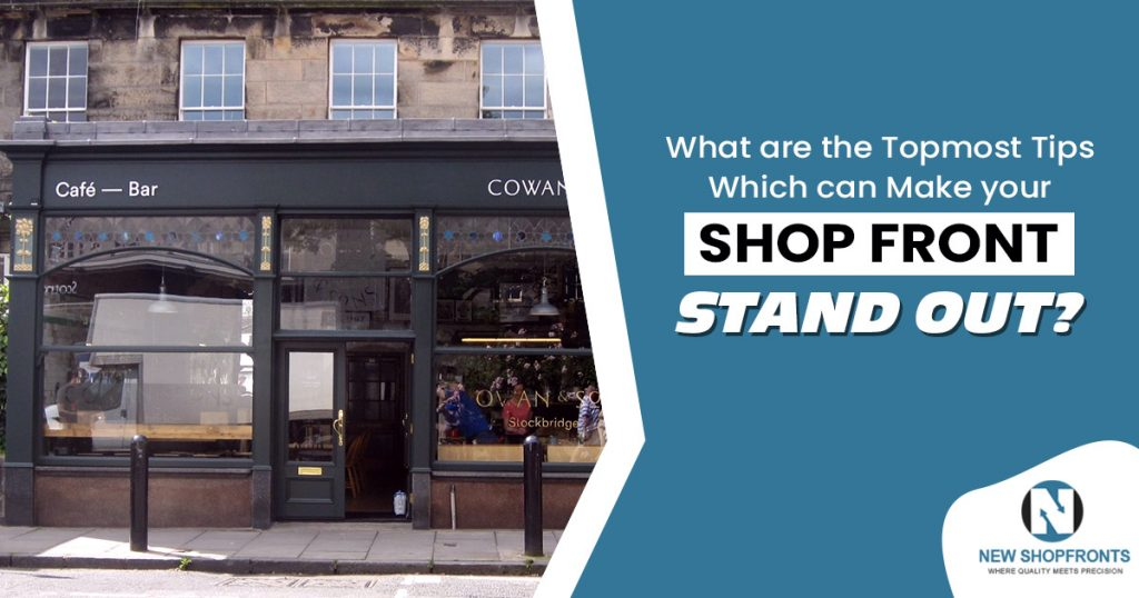What are the topmost tips which can make your shop front stand out