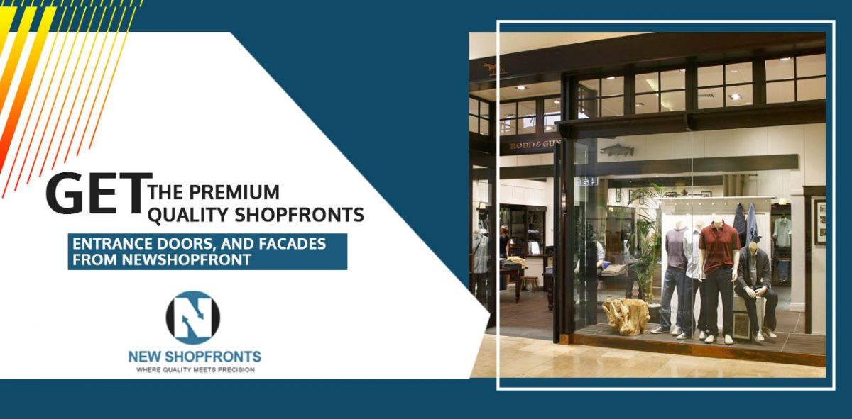 Get the premium quality Shopfronts, entrance doors, and facades from NewShopfront