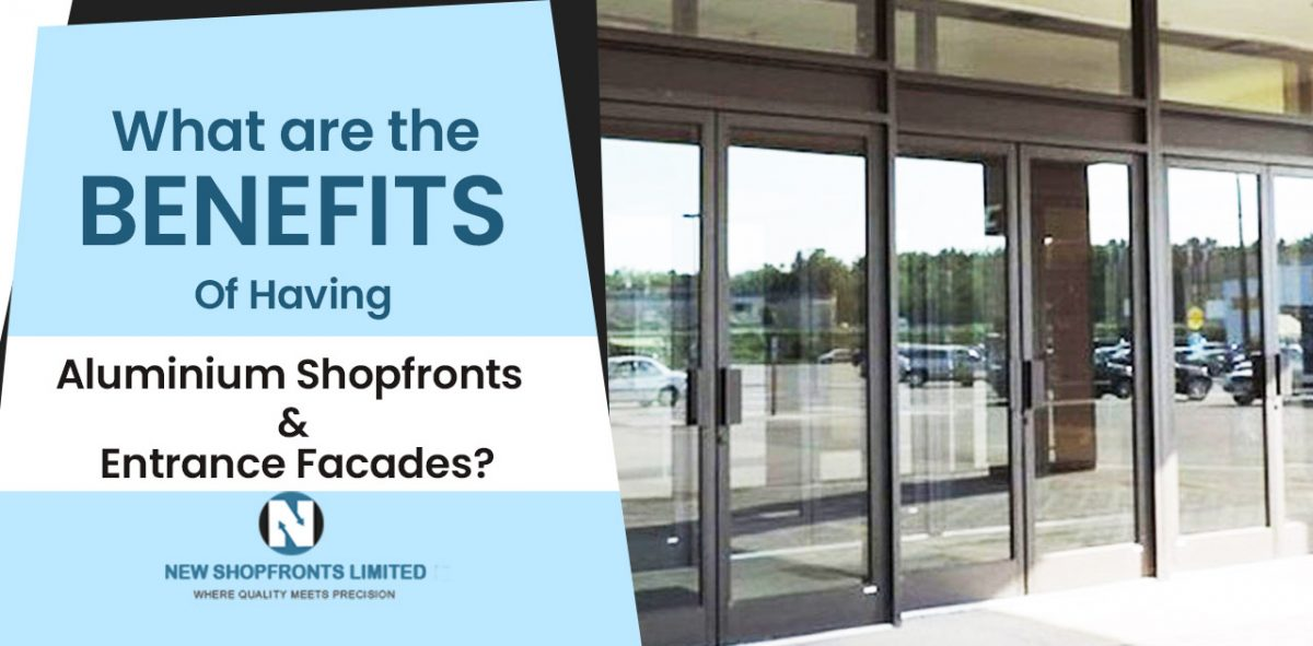 What are the benefits of having aluminium shopfronts & entrance facades