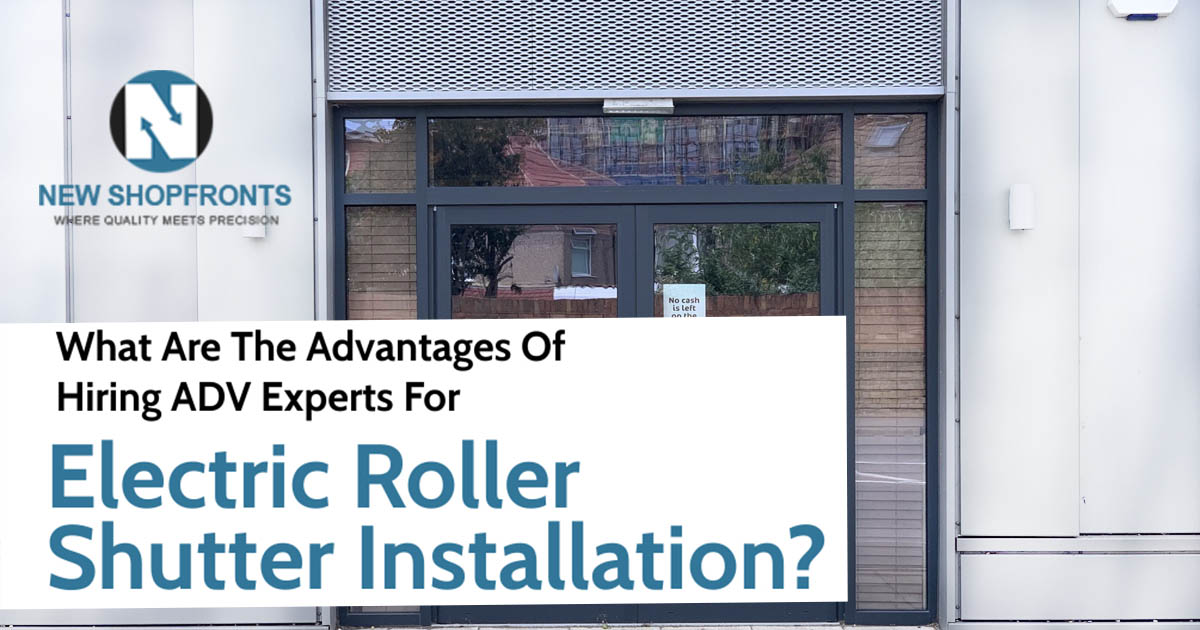 What Are The Advantages Of Hiring ADV Experts For Electric Roller Shutter Installation