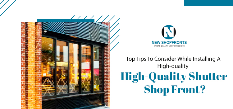 Top-tips-to-consider-while-installing-a-high-quality-shutter-shop-fron