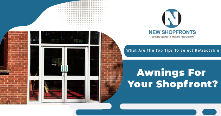 What-are-the-top-tips-to-select-retractable-awnings-for-your-shopfront