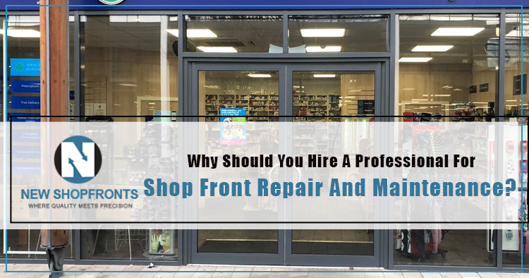 Why-should-you-hire-a-professional-for-shop-front-repair-and-maintenance
