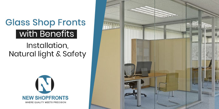 Glass shop fronts with Benefits - Installation, Natural light & Safety