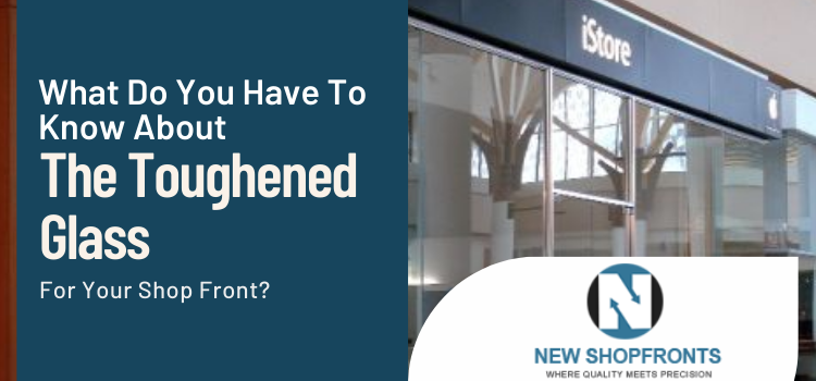What do you have to know about the toughened glass for your shop front